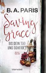 Saving Grace. Bis dein Tod uns scheidet, B. A. Paris