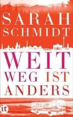 Weit weg ist anders, Sarah Schmidt