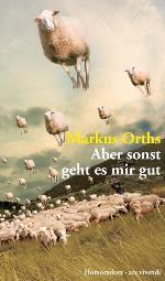 Aber sonst geht es mir gut, Markus Orths