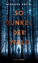 So dunkel der Wald, Michaela Kastel