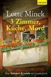 3 Zimmer, Küche, Mord - Lotte Minck
