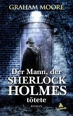 Der Mann, der Sherlock Holmes tötete, Graham Moore